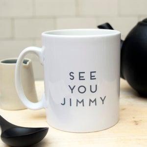 Image of See you Jimmy Mug