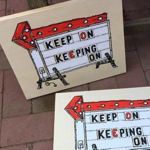 Image of Keep On Keeping On Print