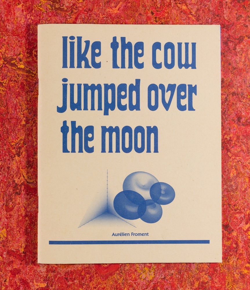 Image of Like The Cow Jumped Over The Moon <br />— Aurélien Froment