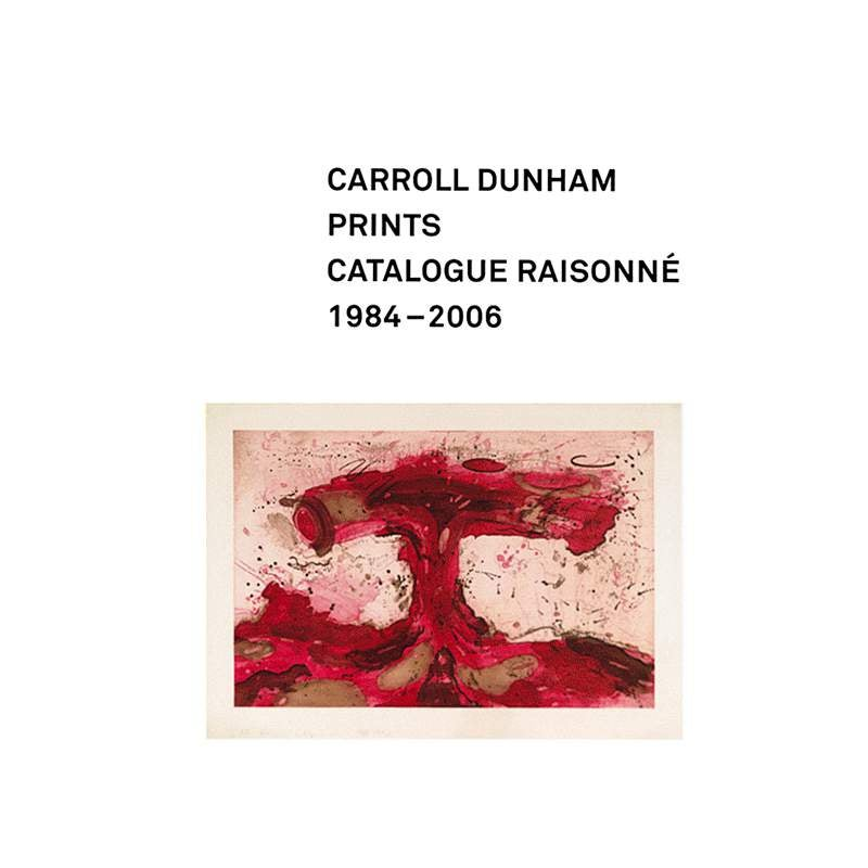 Carroll Dunham Prints: Catalogue Raisonné, 1984-2006