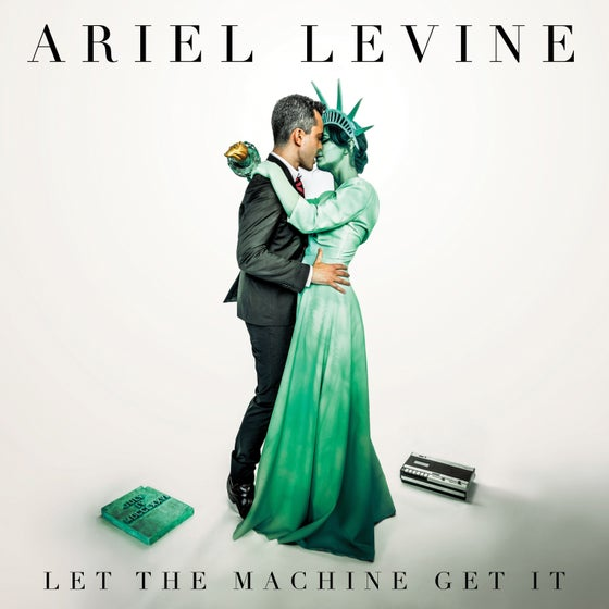 Image of ARIEL LEVINE - Let The Machine Get It