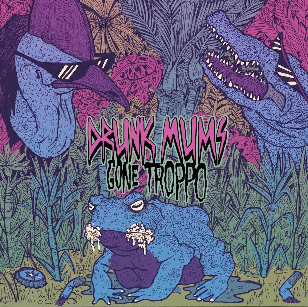 Image of Drunk Mums - Gone Troppo LP
