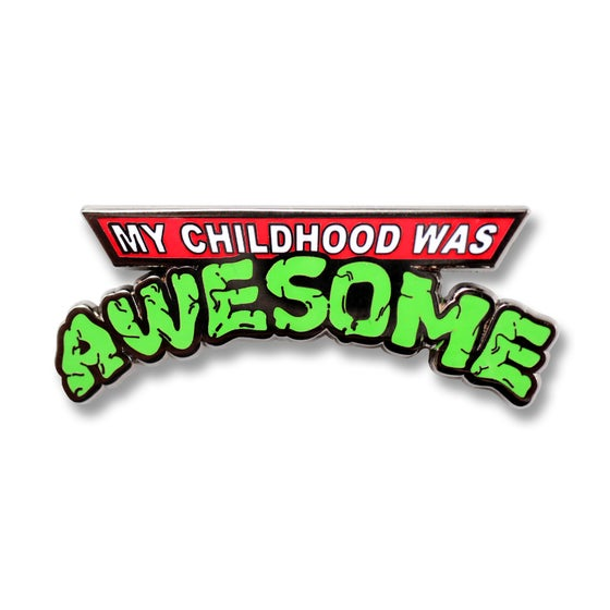 Image of My Childhood Was Awesome!