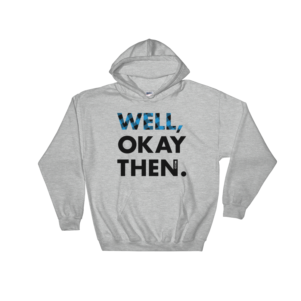 Image of Well, Okay Then Hooded Sweatshirt