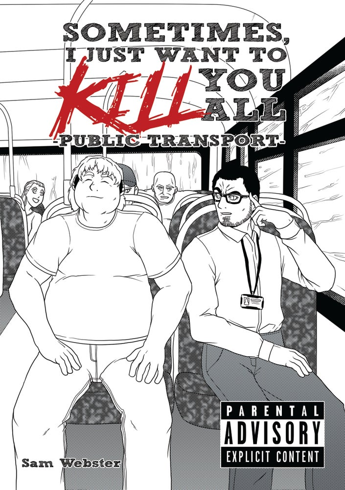 Image of Sometimes, I Just Want to Kill You All - Public Transport -