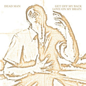 """Image of Dead Man """"Get Off My Back / Love On My Brain"""" 7"""""""