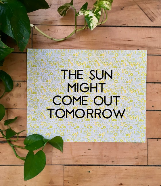 Image of The Sun Might Come Out Tomorrow-11 x 14 print