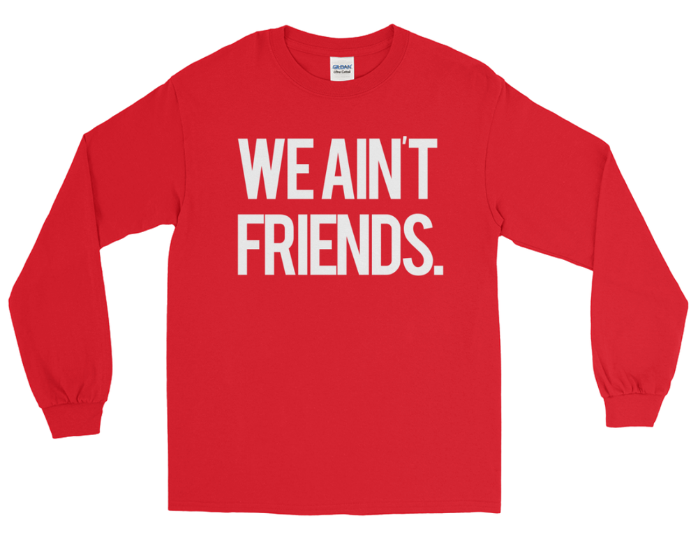 Image of We Ain't Friends (Red Longsleeve)
