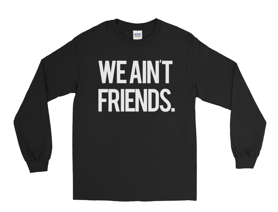 Image of We Ain't Friends (Black Longsleeve)