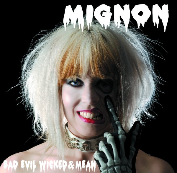 Image of Mignon- Bad, Evil, Wicked and Mean