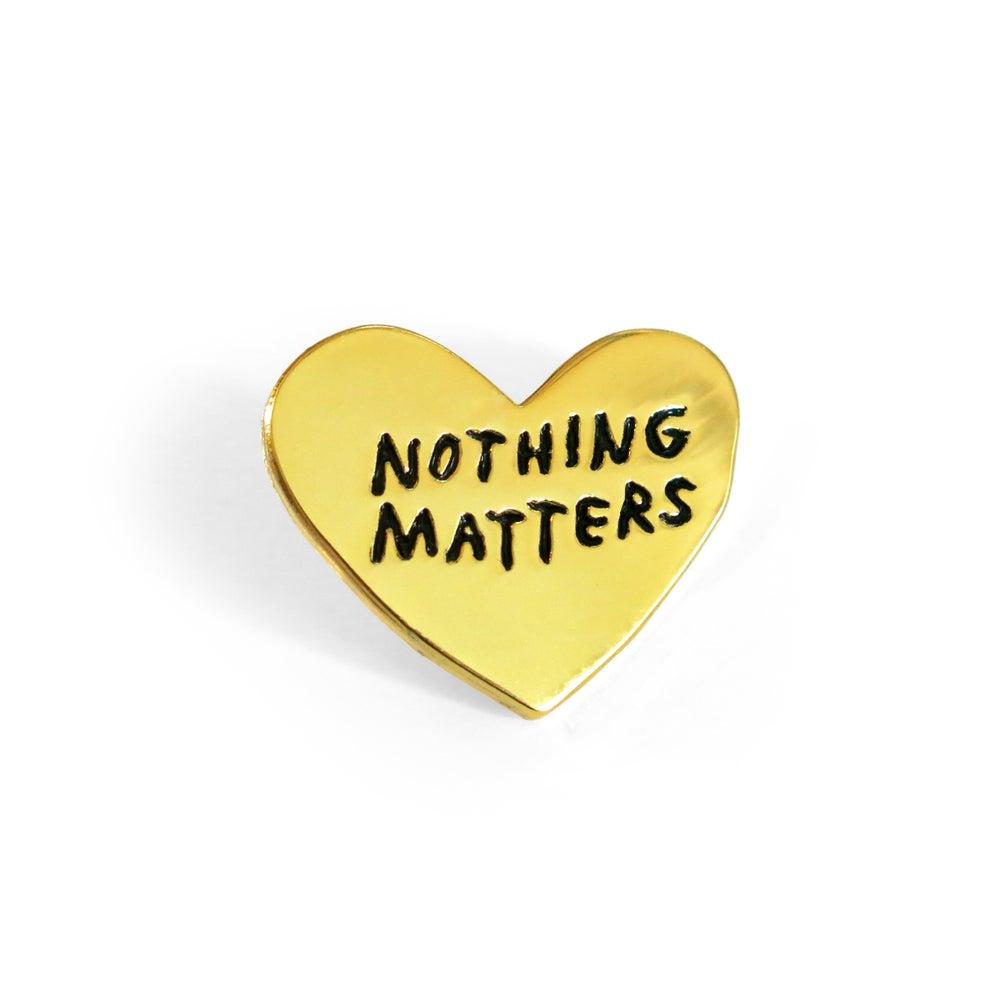 Image of Nothing Matters Pin