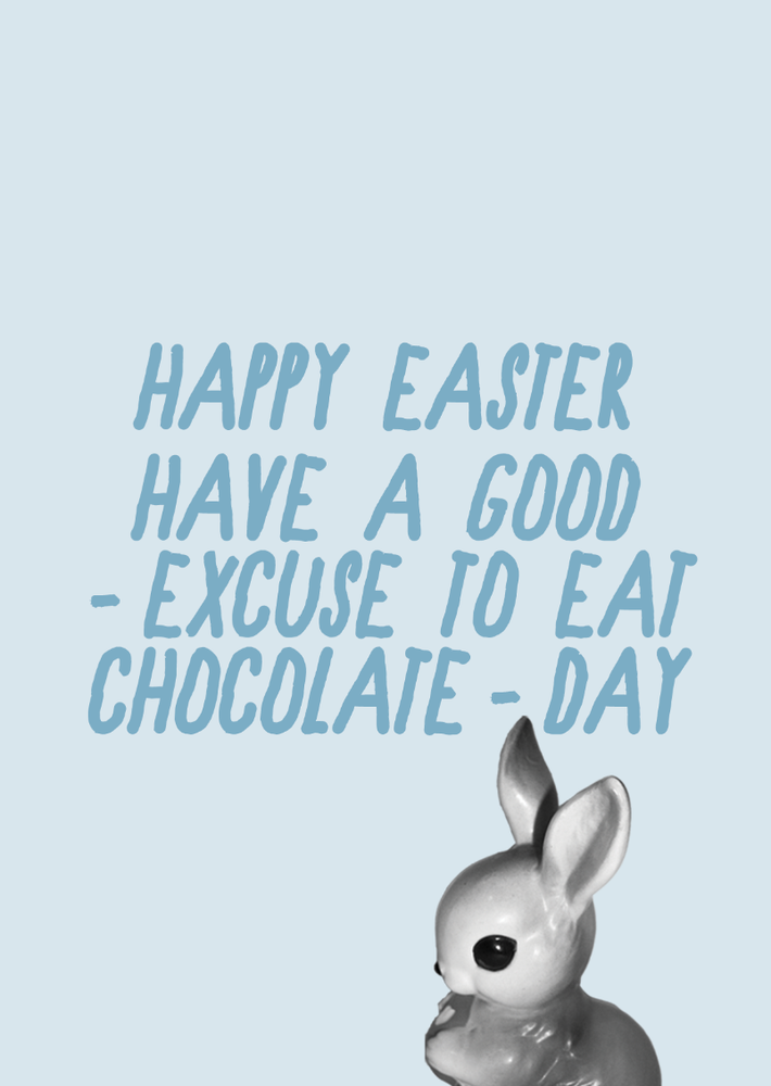Image of happy easter - excuse to eat chocolate day