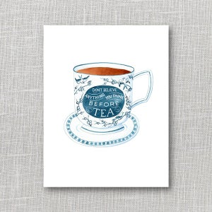 Image of Don't Believe Anything You Think Before Tea 8x10 Print