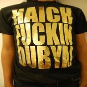 Image of Haich Fuckin Dubya!