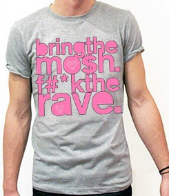 Image of Bring the Mosh F**k the Rave (SOLD OUT)