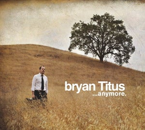 Image of CD: bryan Titus ... anymore