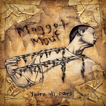 Image of BTE015 - MAGGOT MOUF - You're All Ears