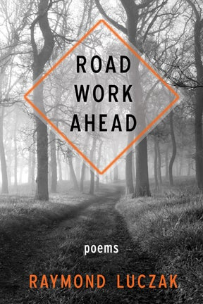 Image of Road Work Ahead by Raymond Luczak