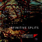 Image of Chris Bowsher & The Faction - Infinitive Splits