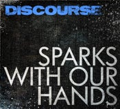 Image of Discourse - Sparks With Our Hands