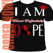 """Image of """"I AM DOPE"""" Shirt"""