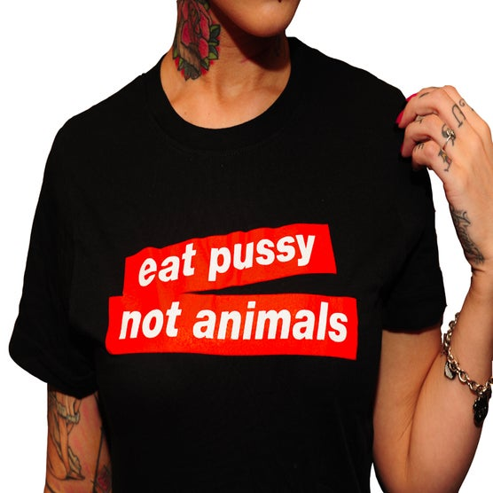 Image of EAT PUSSY NOT ANIMALS