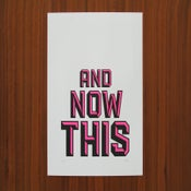 Image of And Now This – Print.