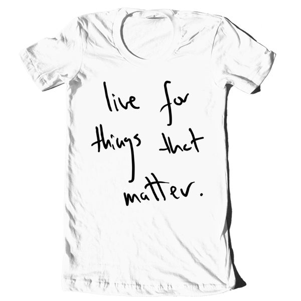"""Image of """"Live For Things That Matter"""" Hand-Written Shirt"""