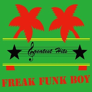 Image of Greatest Hits | FREAK FUNK BOY | 7 inch | $9