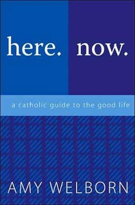 Image of Here.Now. A Catholic Guide to the Good Life
