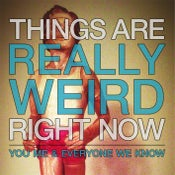 Image of You Me And Everyone We Know - Things Are Really Weird Right Now Digital Download