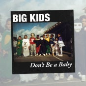 Image of Big Kids - Don't Be A Baby 7 Inch
