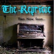 Image of The Reprieve - Then. Now. Soon...