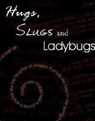Image of Hugs, Slugs and Ladybugs