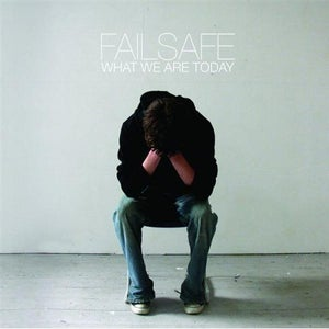 Image of Failsafe - What We Are Today (2005)