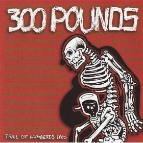 "Image of 300 Pounds ""Trail of Numbered Days"" CD"