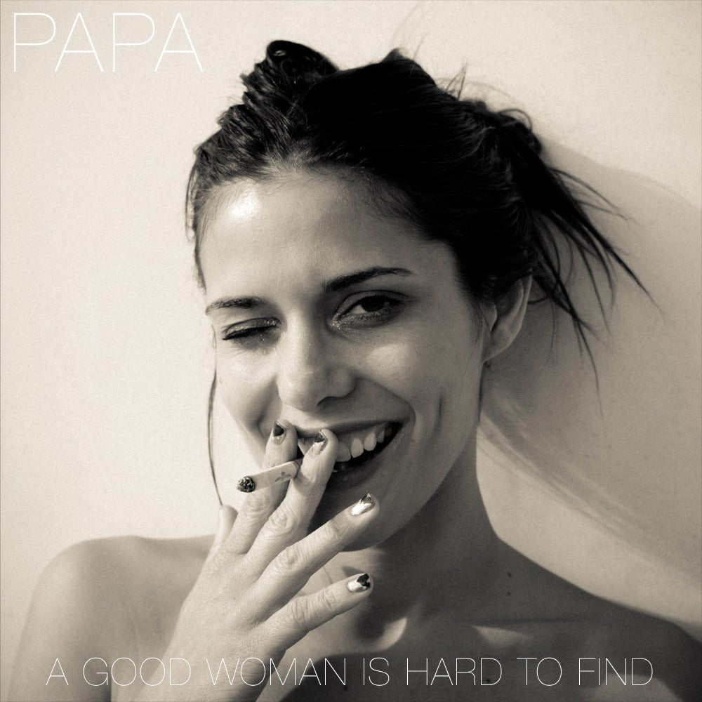 Image of PAPA: A Good Woman Is Hard To Find
