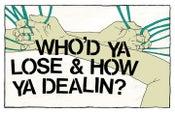 Image of Who'd Ya Lose & How Ya Dealin?