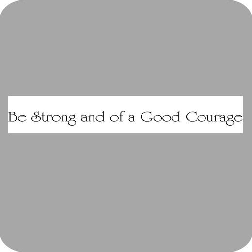 Image of Be Strong & of Good Courage