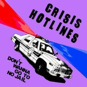 "Image of Crisis Hotlines ""Don't Wanna Go To No Jail"" 7"""
