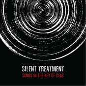 Image of Silent Treatment: Songs In The Key Of Dead