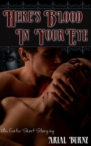 Image of HERE'S BLOOD IN YOUR EYE - An Erotic Vampire Short Story