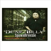 Image of SPAWNBREEZIE - DEAR BILLY NEW!