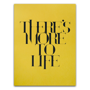 Image of THERE'S MORE TO LIFE (PRINT)