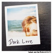 Image of Undark and the Radium Girls | Dark Love 7""