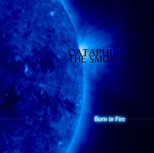 Image of Catapult The Smoke - Born in Fire