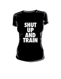 Image of Womens Shut Up and Train Blk/White Tshirt