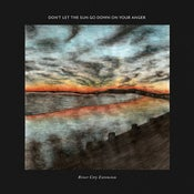 Image of River City Extension - Don't Let the Sun Go Down on Your Anger 2xLP