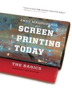 Image of Screen Printing Today - the Basics by Andy MacDougall