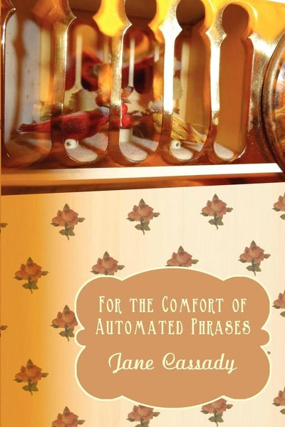 Image of For the Comfort of Automated Phrases by Jane Cassady